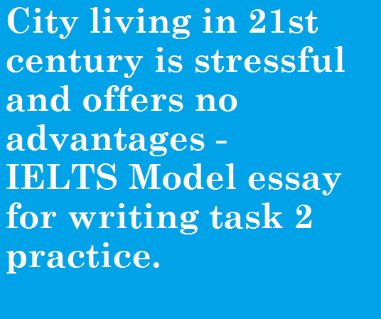 city essay city life is stressful ielts essay archives fryenglish  city life is stressful ielts essay archives fryenglish city living in 21st century is stressful and